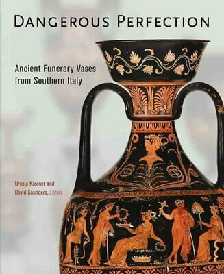 Dangerous Perfection : Ancient Funerary Vases from Southern Italy (2016,...