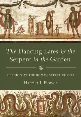 The Dancing Lares and the Serpent in the Garden : Religion at the Roman...