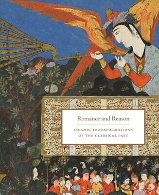 Romance and Reason - Islamic Transformations of the Classical Past by Roberta...