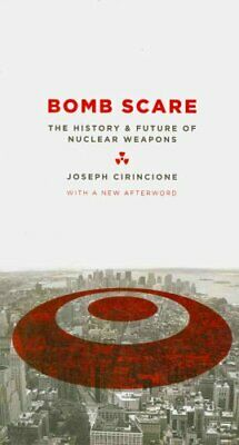 Bomb Scare The History and Future of Nuclear Weapons 9780231135115