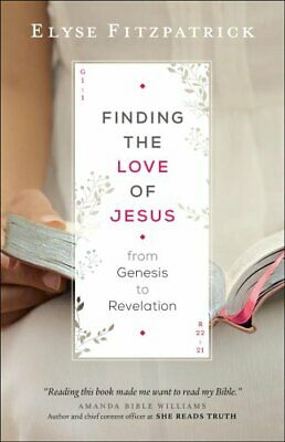 Finding the Love of Jesus from Genesis to Revelation by Elyse Fitzpatrick...