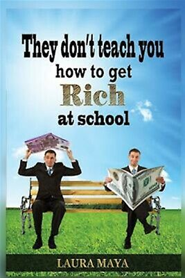 They Don't Teach You How to Get Rich at School by Maya, Laura -Paperback