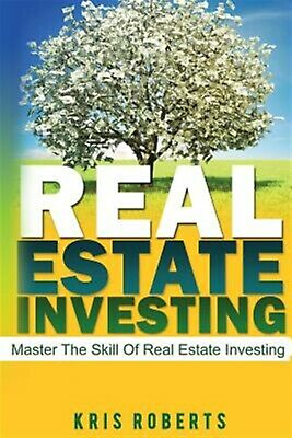 Real Estate Investing Master Skill Real Estate Investing by Roberts Kris