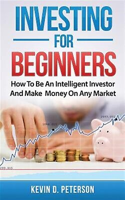 Investing for Beginners How Be an Intelligent Investor Ma by Peterson Kevin D