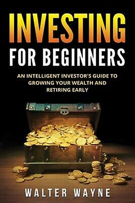 Investing for Beginners An Intelligent Investor's Guide Growi by Wayne Walter