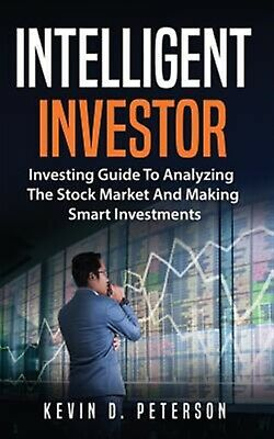 Intelligent Investor Investing Guide Analyzing Stock Mark by Peterson Kevin D