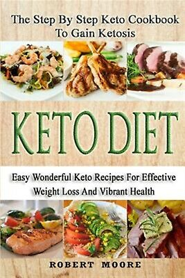 Keto Diet Step by Step Keto Cookbook Gain Ketosis Keto C by Moore Robert