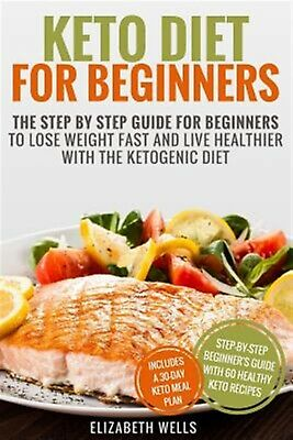 Keto Diet for Beginners Step by Step Guide for Beginners  by Wells Elizabeth
