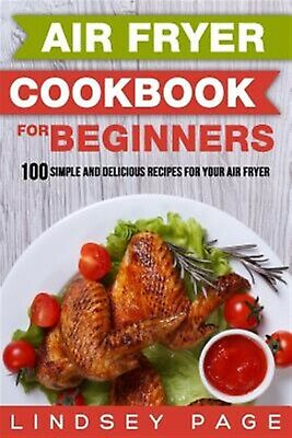 Air Fryer Cookbook for Beginners 100 Simple Delicious Recipe by Page Lindsey