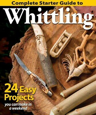 Complete Starter Guide to Whittling by Woodcarving Illustrated 9781565238428