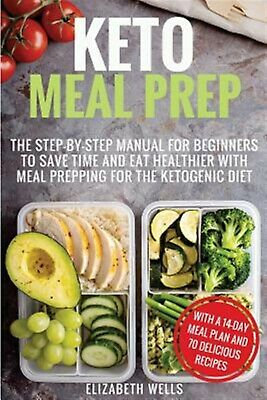 Keto Meal Prep Step-By-Step Manual for Beginners Save Tim by Wells Elizabeth