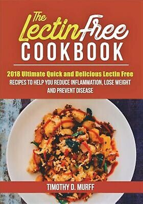The Lectin Free Cookbook 2018 Ultimate Quick Delicious Lecti by Murff Timothy D