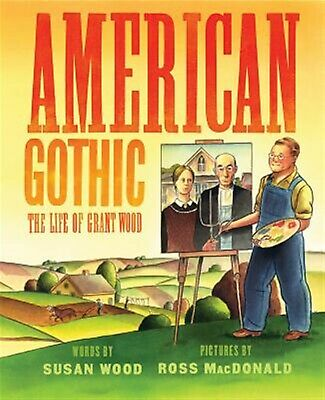 American Gothic: The Life of Grant Wood by Wood, Susan -Hcover
