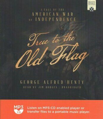 True to the Old Flag A Tale of the American War of Independence 9781538403259
