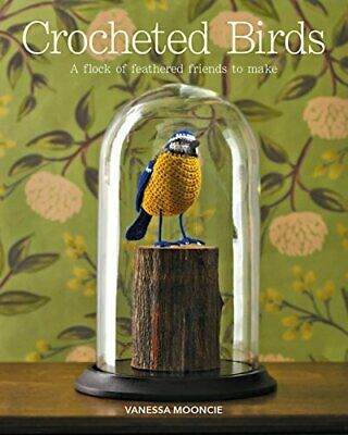 Crocheted Birds: A Flock of Feathered Friends to Make by Mooncie Vanessa