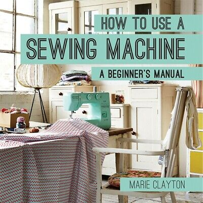 Pavilion Books-how To Use A Sewing Machine
