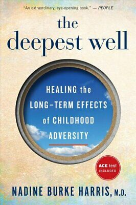 The Deepest Well Healing the Long-Term Effects of Childhood Adv... 9781328502667