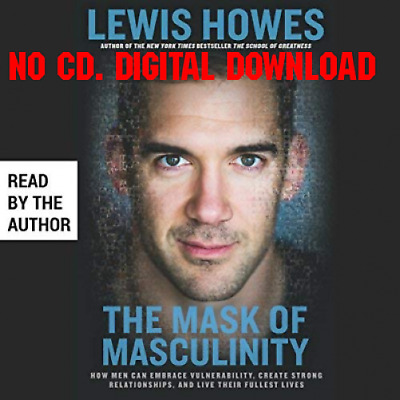 The Mask of Masculinity How Men Can Embrace Vulnerability, Create St (AUDIOBOOK)