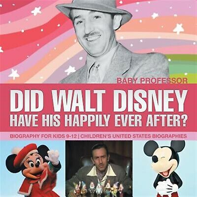Did Walt Disney Have His Happily Ever After? Biography for Kids 9 by Baby Profes
