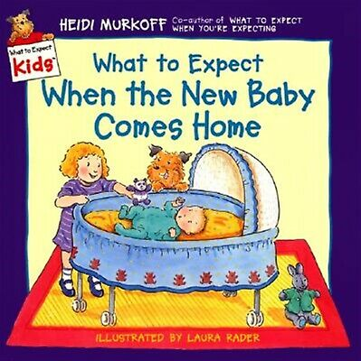 What to Expect When the New Baby Comes Home by Murkoff, Heidi -Hcover