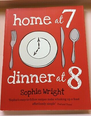 Home At 7 Dinner At 8 Sophie Wright Hardback Book Cooking Recipes
