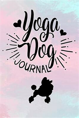 Yoga Dog Journal: Dog Notebook, Gifts for Dog Lovers (Puppy Journ 9781974322176