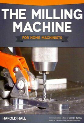 Milling Machine for Home Machinists by Harold Hall 9781565237698