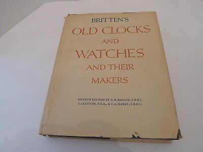 Britten's Old Clocks and Watches and Their Makers 1956 7th Edition