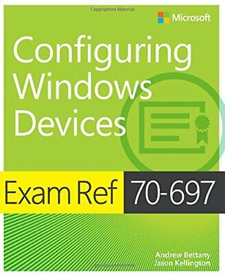 Exam Ref 70-697 Configuring Windows Devices by Bettany, Kellington New..