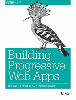 Building Progressive Web Apps: Bringing the Pow, Ater..