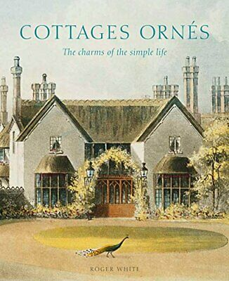 Cottages ornes: The Charms of the Simple Life - Hardback - New