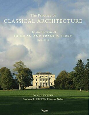 Practice of Classical Architecture Architecture of Quinlan and Francis Terry NEW