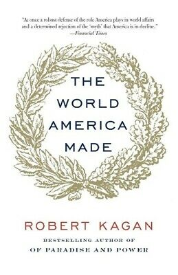 The World America Made - Robert Kagan - 9780345802712 PORTOFREI