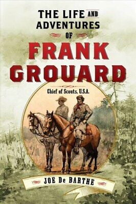 The Life and Adventures of Frank Grouard Chief of Scouts, U.S.A. 9781626365537