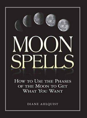 Moon Spells How to Use the Phases of the Moon to Get What You Want 9781580626958
