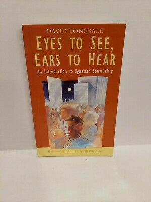Eyes to See, Ears to Hear: An Introduction to Ignatian Spirituality (Traditions