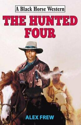 The Hunted Four (A Black Horse Western), Frew 9780719824876 Free Shipping..