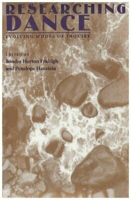 Researching Dance: Evolving Modes of Enquiry (D, Fraleigh, Hanstein..