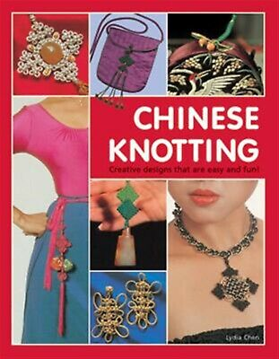 Chinese Knotting: Creative Designs That Are Easy and Fun! by Chen, Lydia