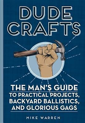Dude Crafts Man's Guide Practical Projects Backyard Ball by Warren Mike -Hcover