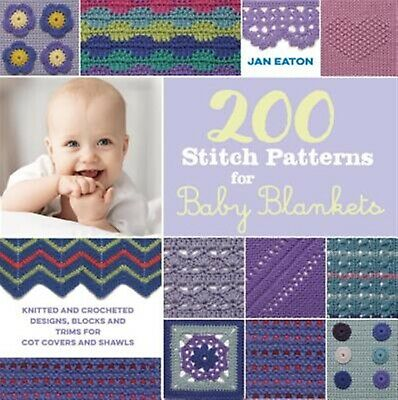 200 Stitch Patterns for Baby Blankets: Knitted and Crocheted Desi by Eaton, Jan