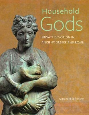 Household Gods : Private Devotion in Ancient Greece and Rome by Alexandra...