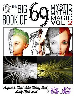 The Big Book of 69 Mystic Mythic Magic: Beauty Meets Beast by Nellz, Ellie
