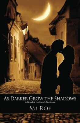 As Darker Grow the Shadows: A Novel of the French Résistance (The Seven Turns),
