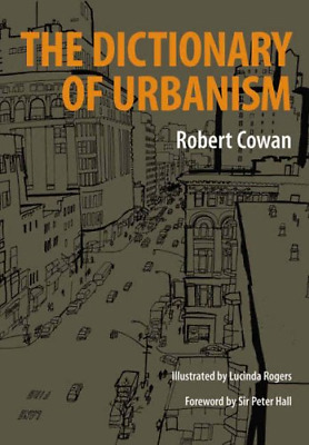 The Dictionary of Urbanism, Robert Cowan, Good Condition Book, ISBN 978095443300