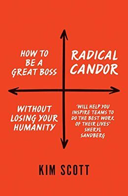 Radical Candor: How to Get What You Want by Saying What You Mean by Malone, K…