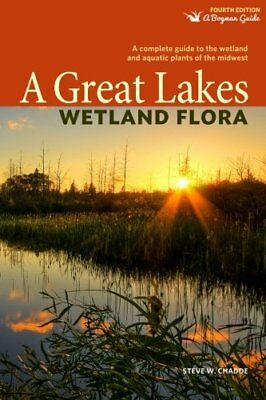 A Great Lakes Wetland Flora: A complete guide to the wetland and aquatic plan…