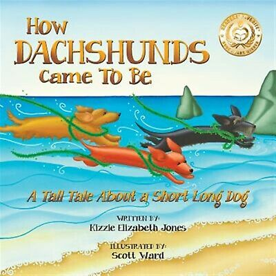 How Dachshunds Came Be Tall Tale about Short Long Dog Sof by Jones Kizzie Elizab
