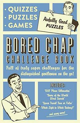 The Bored Chap: Awfully Good Puzzles, Quizzes and Games: Full of truly super cha