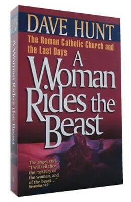 A Woman Rides the Beast: Roman Catholic Church and the Last Days by Dave Hunt